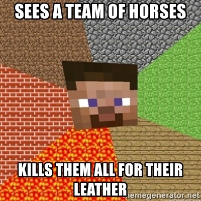 Minecraft Steve - SEES A TEAM OF HORSES KILLS THEM ALL FOR THEIR LEATHER