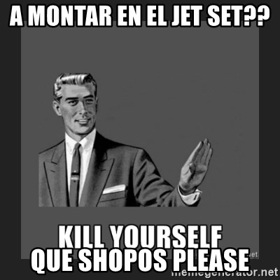 kill yourself guy - A MONTAR EN EL JET SET??  QUE SHOPOS PLEASE