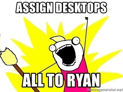 X ALL THE THINGS - assign desktops All to ryan