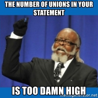 Too damn high - The number of unions in your statement is too damn high