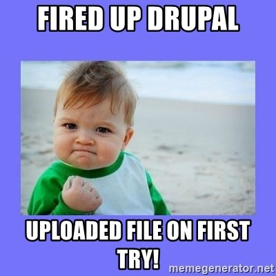 Baby fist - Fired up drupal uploaded file on first try!