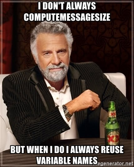 The Most Interesting Man In The World - I don't always computeMessageSize but when i do I always reuse variable names