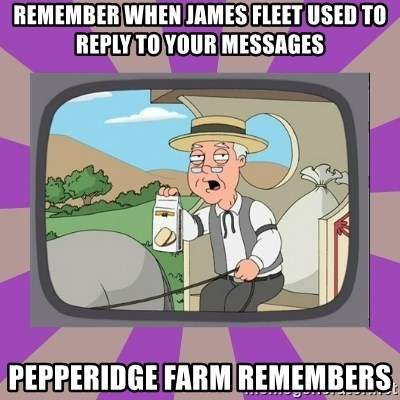 Pepperidge Farm Remembers FG - Remember when James Fleet used to reply to your messages Pepperidge Farm remembers