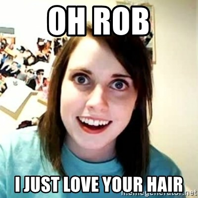 Overly Attached Girlfriend 2 - oh rob i just love your hair