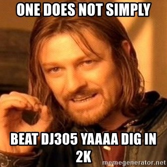 One Does Not Simply - One does not simply Beat DJ305 Yaaaa Dig in 2k