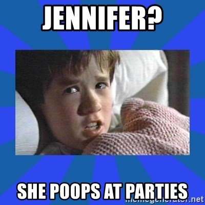 i see dead people - Jennifer? she poops at parties