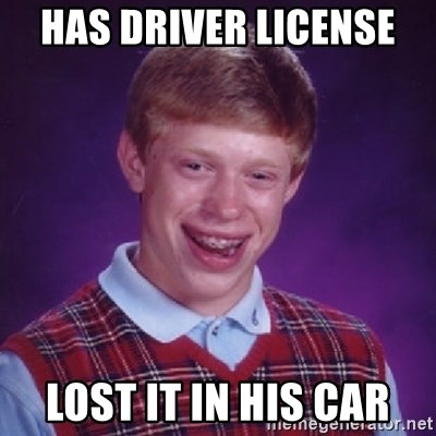 Bad Luck Brian - HAS DRIVER LICENSE  LOST IT IN HIS CAR
