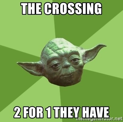 Advice Yoda Gives - The Crossing 2 for 1 they have