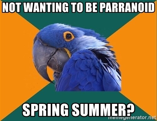Paranoid Parrot - Not wanting to be parranoid spring summer?