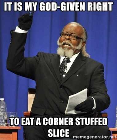 Rent Is Too Damn High - It is my god-given right To eat a corner stuffed slice