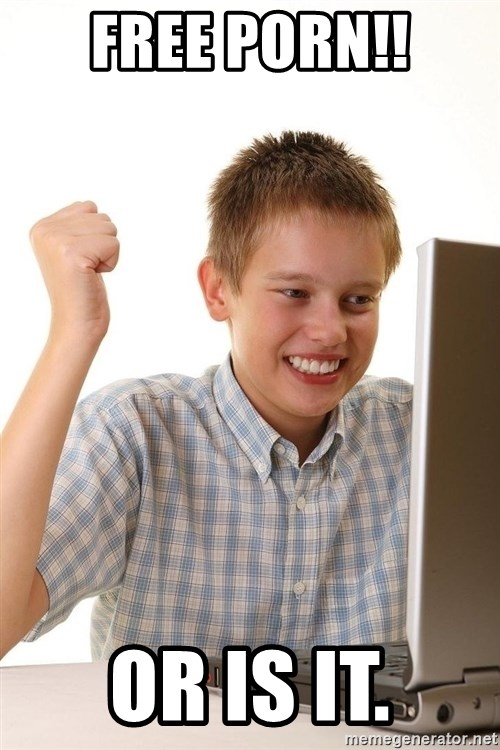 First Day on the internet kid - FREE PORN!! OR IS IT.
