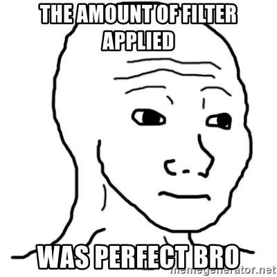 That Feel Guy - The amount of filter applied was perfect bro