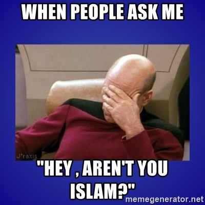 "Picard facepalm  - when people ask me ""hey , aren't you islam?"""