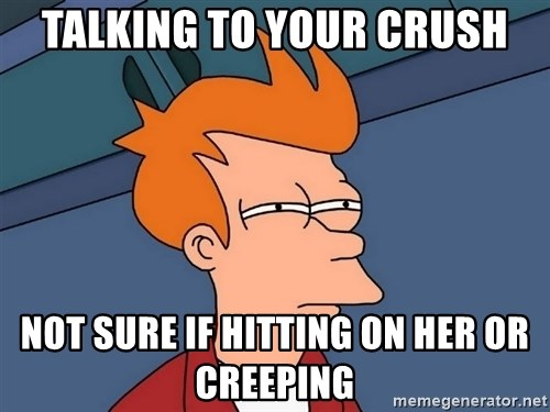 Futurama Fry - talking to your crush Not sure if hitting on her or creeping