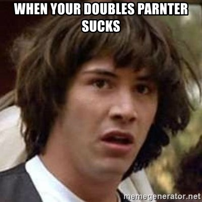 Conspiracy Keanu - when your doubles parnter sucks