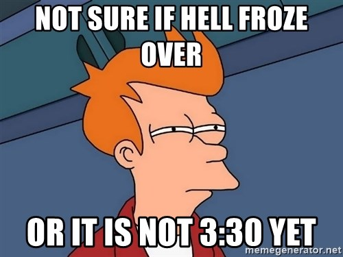 Futurama Fry - Not sure if hell froze over or it is not 3:30 yet
