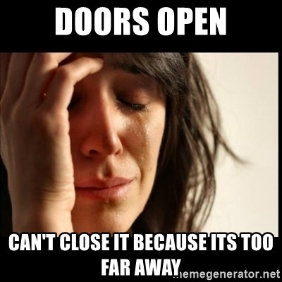 First World Problems - Doors open Can't close it because its too far away