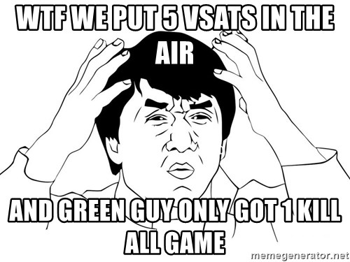 Jackie Chan Meme - WTF WE PUT 5 VSATS IN THE AIR AND GREEN GUY ONLY GOT 1 KILL ALL GAME