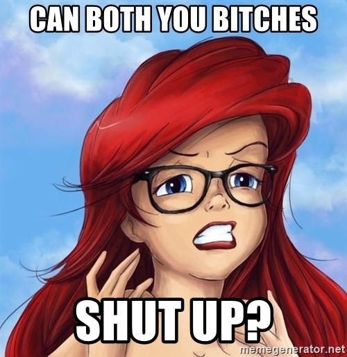 Hipster Ariel - Can both you bitches shut up?