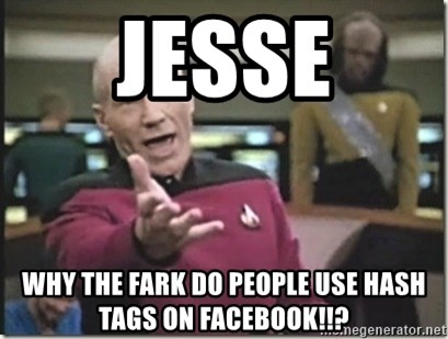 star trek wtf - JESSE WHY THE FARK DO PEOPLE USE HASH TAGS ON FACEBOOK!!?