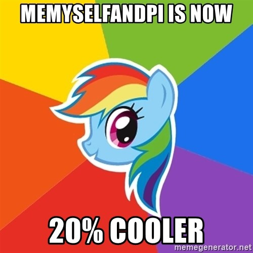 Rainbow Dash - MEMYSELFANDPI IS NOW 20% cooler