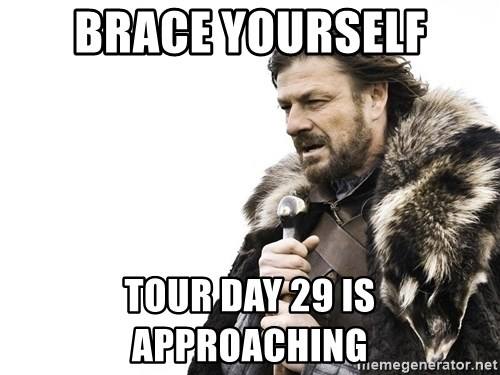 Winter is Coming - Brace yourself Tour Day 29 is approaching
