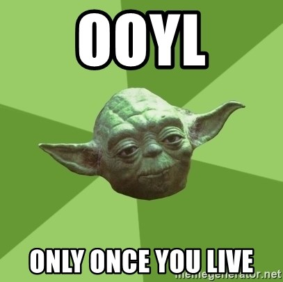 Advice Yoda Gives - OOYL ONLY ONCE YOU LIVE