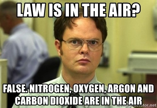 Dwight Meme - Law is in the air? False. Nitrogen, oxygen, Argon and carbon dioxide are in the air