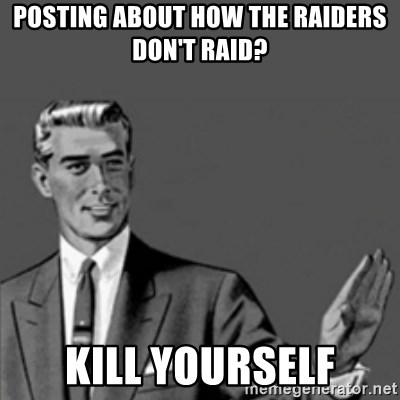 Correction Guy - Posting about how the raiders don't raid? Kill yourself