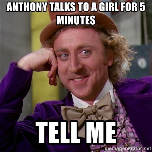 Willy Wonka - anthony talks to a girl for 5 minutes tell me