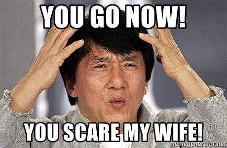 Jackie Chan - You Go Now! You Scare My Wife!