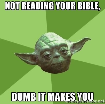 Advice Yoda Gives - Not reading your bible, dumb it makes you
