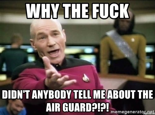 Why the fuck - Why The Fuck Didn't anybody tell me about the air guard?!?!