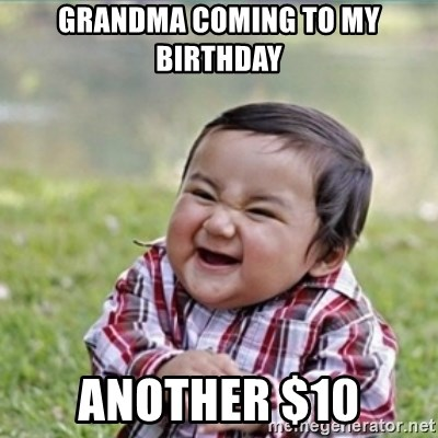 evil plan kid - grandma coming to my birthday another $10
