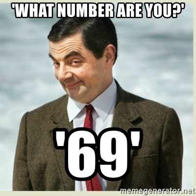 MR bean - 'WHAT NUMBER ARE YOU?' '69'