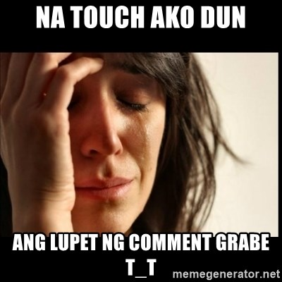 First World Problems - na touch ako dun Ang Lupet ng comment grabe T_T
