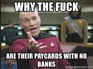 Picard Wtf - Why The fuck  are their paycards with no banks