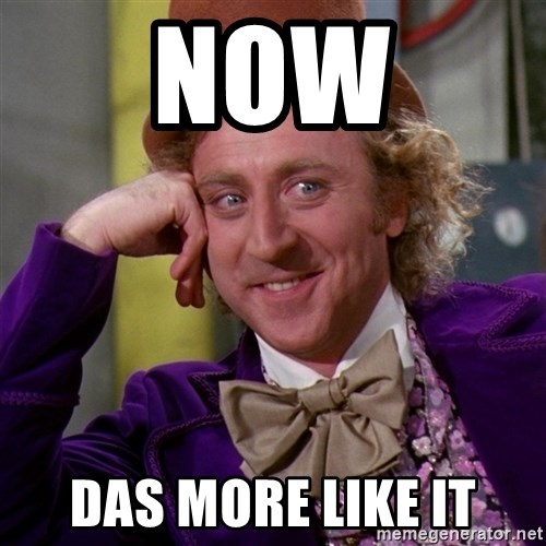 Willy Wonka - NOW DAS MORE LIKE IT