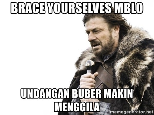 Winter is Coming - BRACE YOURSELVES MBLO UNDANGAN BUBER MAKIN MENGGILA