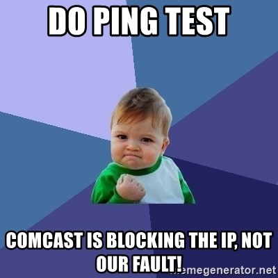 Success Kid - Do Ping test COMcast is blocking the IP, not our fault!