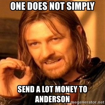 One Does Not Simply - ONE DOES NOT SIMPLY SEND A LOT MONEY TO ANDERSON