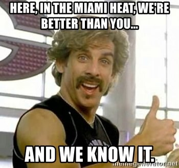 White Goodman - Here, in the miami heat, we're better than you... and we know it.