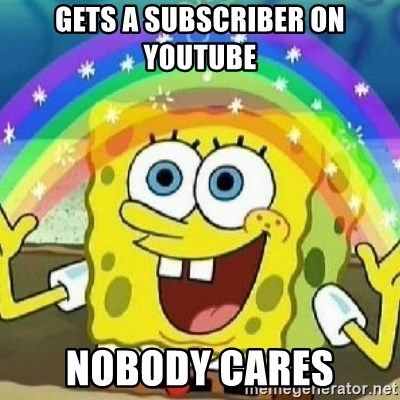 Spongebob - Nobody Cares! - gets a subscriber on youtube nobody cares