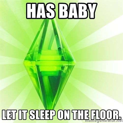 Sims - HAS BABY LET IT SLEEP ON THE FLOOR.