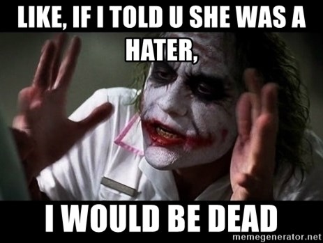 joker mind loss - LIKE, IF I TOLD U SHE WAS A HATER, I WOULD BE DEAD