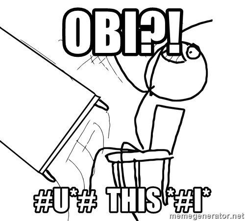 Desk Flip Rage Guy - OBI?! #u*#  THIS *#i*