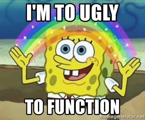 Spongebob - I'm to ugly  To function