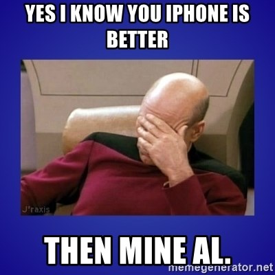 Picard facepalm  - YES I KNOW YOU IPHONE IS BETTER THEN MINE AL.