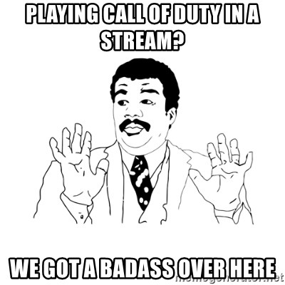 we got a badass over here - Playing Call of Duty in A Stream? We got a badass over here