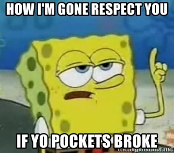 Tough Spongebob - HOW I'M GONE RESPECT YOU IF YO POCKETS BROKE